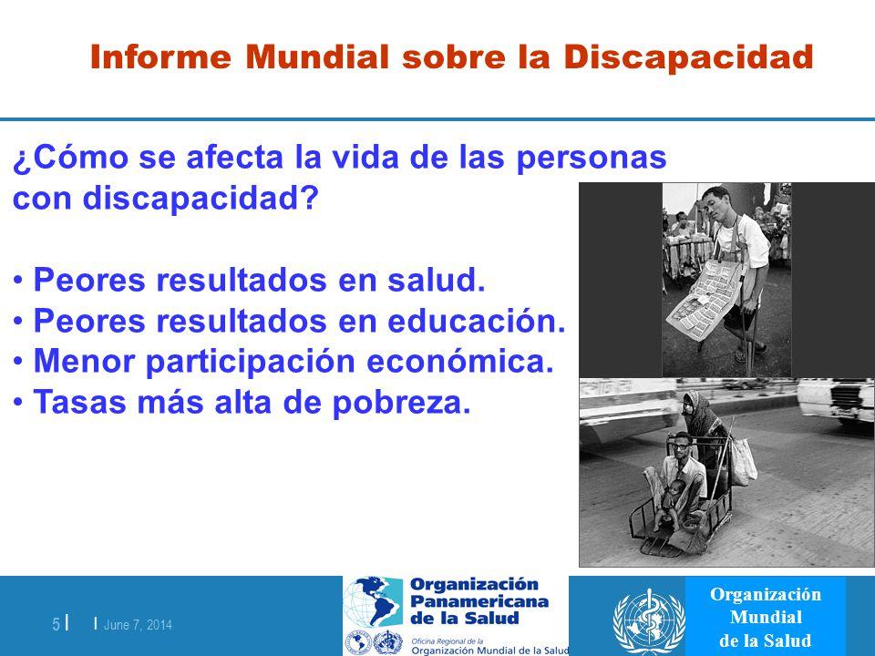 | June 7, 2014 5 | Organización Mundial de la Salud Informe Mundial sobre la Discapacidad ¿Cómo se afecta la vida de las personas con discapacidad? Pe