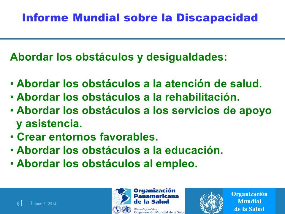 | June 7, 2014 6 | Organización Mundial de la Salud Informe Mundial sobre la Discapacidad Abordar los obstáculos y desigualdades: Abordar los obstácul