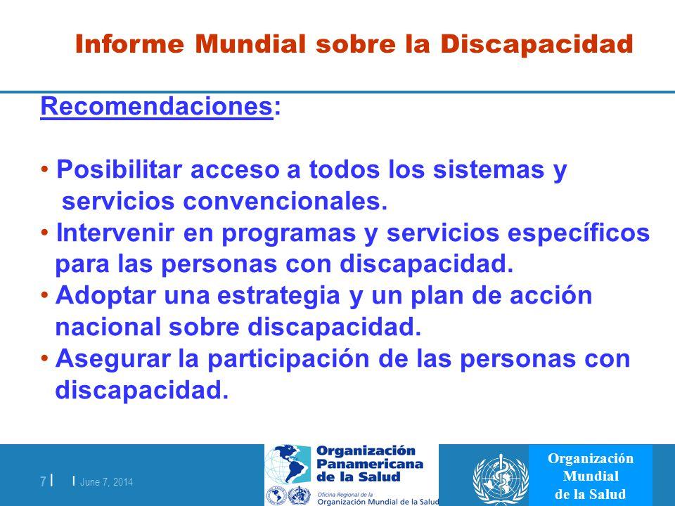 | June 7, 2014 7 | Organización Mundial de la Salud Informe Mundial sobre la Discapacidad Recomendaciones: Posibilitar acceso a todos los sistemas y s