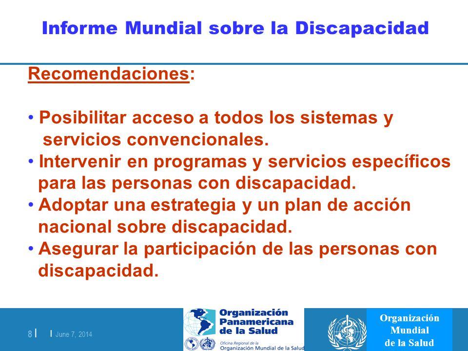 | June 7, 2014 8 | Organización Mundial de la Salud Informe Mundial sobre la Discapacidad Recomendaciones: Posibilitar acceso a todos los sistemas y s