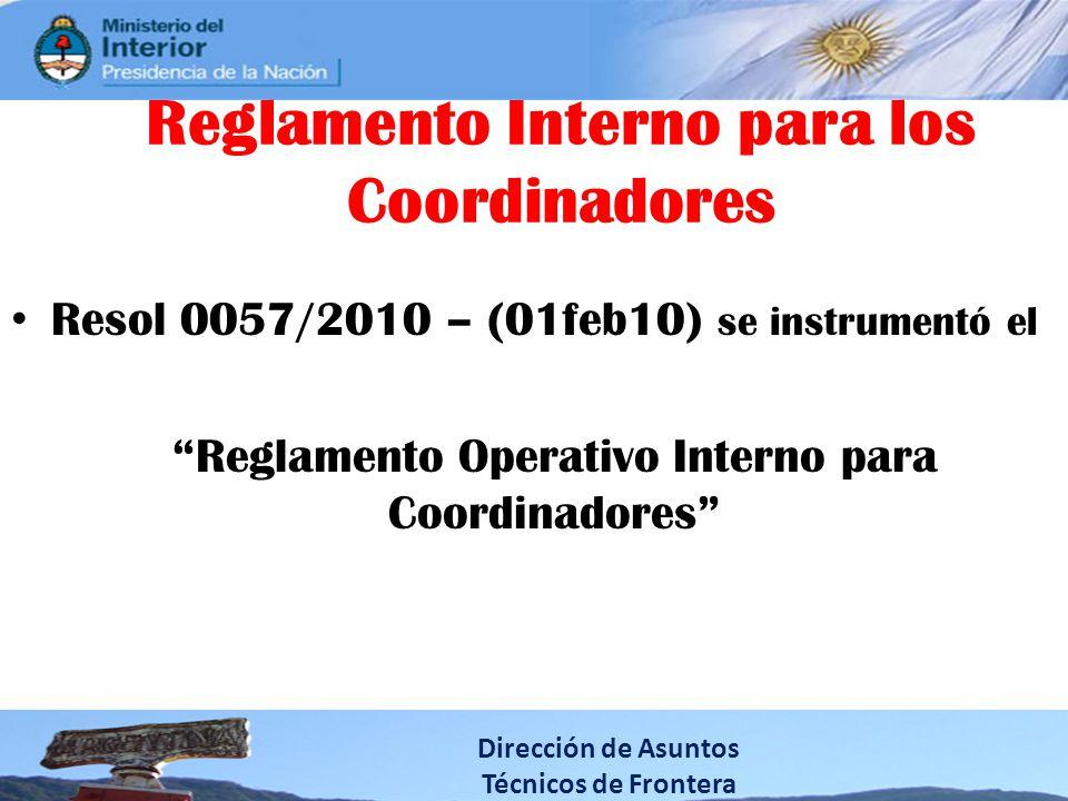 Resol 0057/2010 – (01feb10) se instrumentó el Reglamento Operativo Interno para Coordinadores Dirección de Asuntos Técnicos de Frontera Reglamento Interno para los Coordinadores