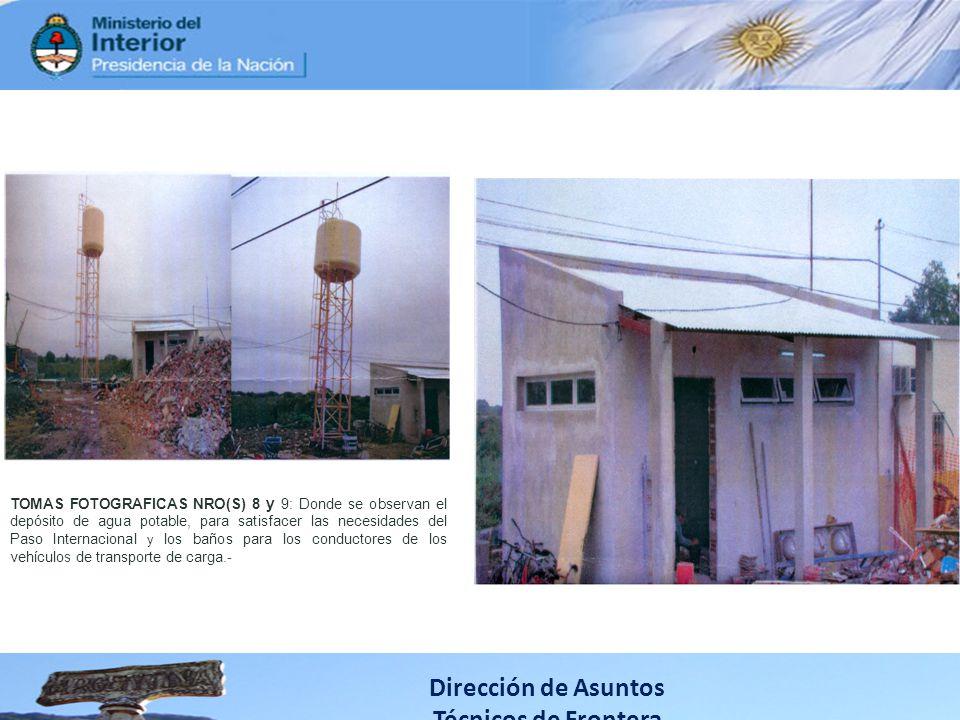 Dirección de Asuntos Técnicos de Frontera TOMAS FOTOGRAFICAS NRO(S) 8 y 9: Donde se observan el depósito de agua potable, para satisfacer las necesida