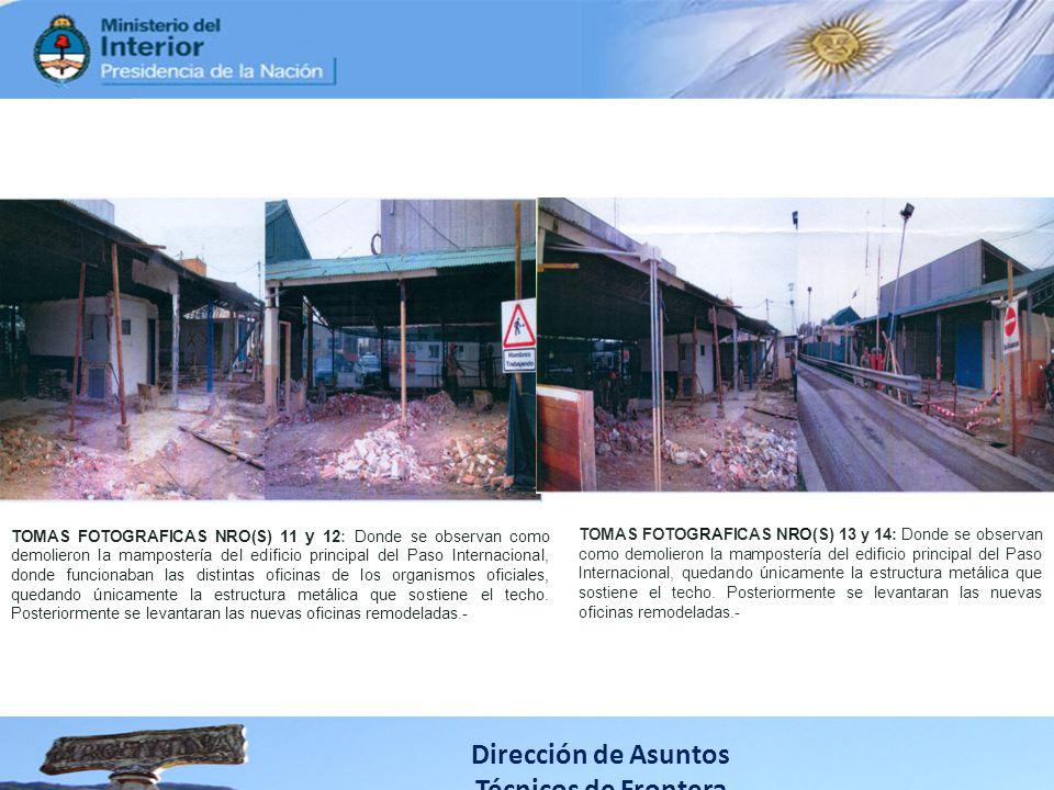 Dirección de Asuntos Técnicos de Frontera TOMAS FOTOGRAFICAS NRO(S) 11 y 12: Donde se observan como demolieron la mampostería del edificio principal del Paso Internacional, donde funcionaban las distintas oficinas de los organismos oficiales, quedando únicamente la estructura metálica que sostiene el techo.