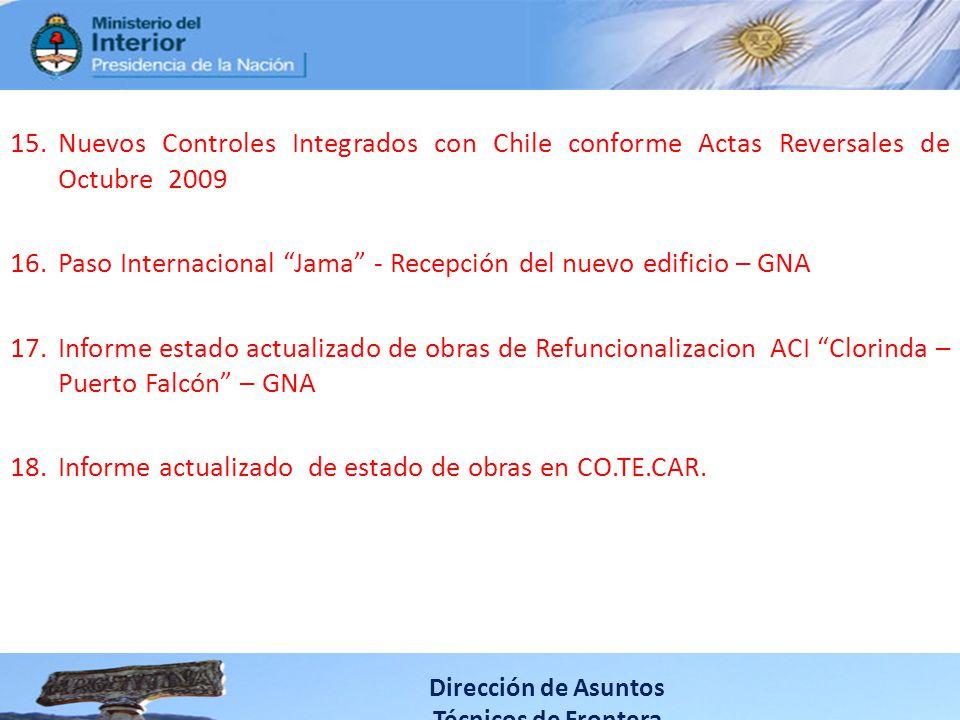 15.Nuevos Controles Integrados con Chile conforme Actas Reversales de Octubre 2009 16.Paso Internacional Jama - Recepción del nuevo edificio – GNA 17.