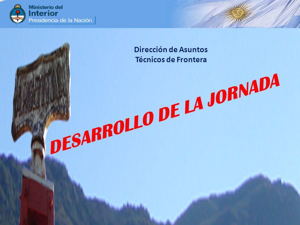 Dirección de Asuntos Técnicos de Frontera DESARROLLO DE LA JORNADA