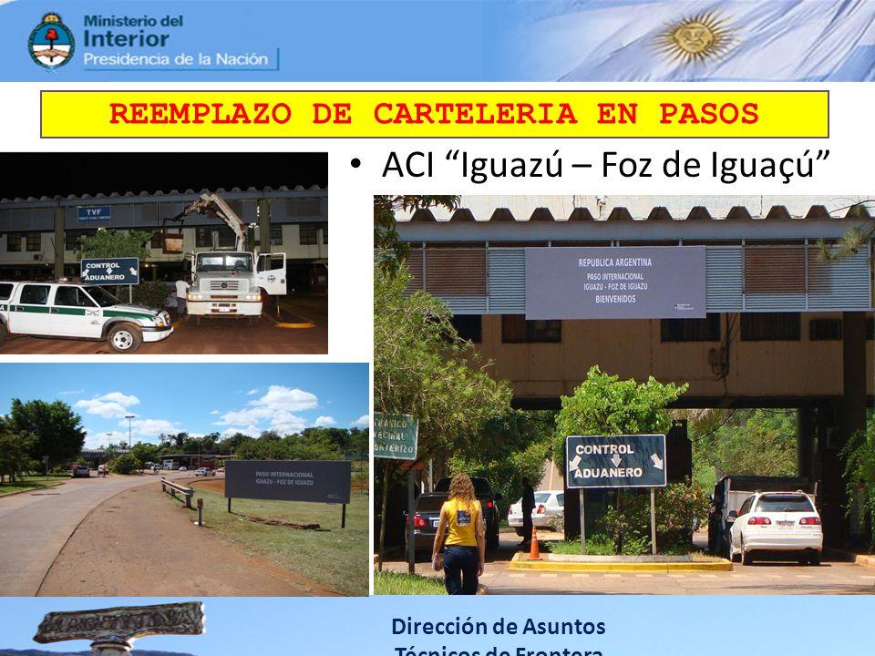 ACI Iguazú – Foz de Iguaçú Dirección de Asuntos Técnicos de Frontera REEMPLAZO DE CARTELERIA EN PASOS