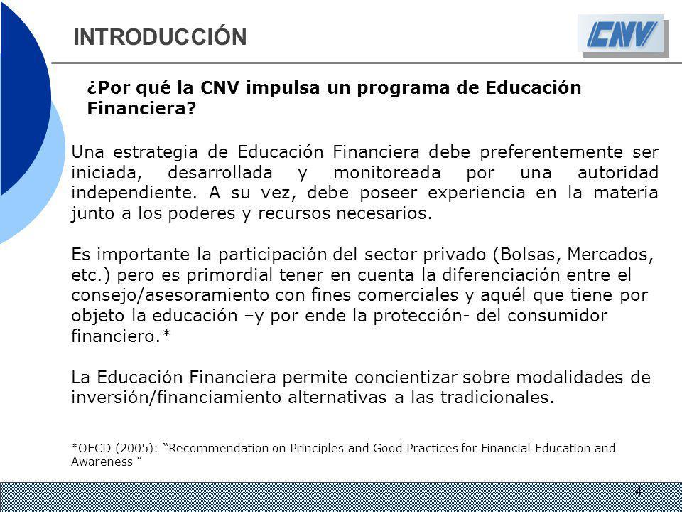¿Por qué la CNV impulsa un programa de Educación Financiera? Una estrategia de Educación Financiera debe preferentemente ser iniciada, desarrollada y