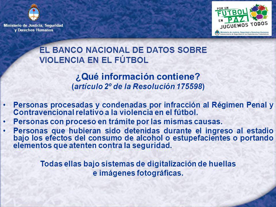 Ministerio de Justicia, Seguridad y Derechos Humanos EL BANCO NACIONAL DE DATOS SOBRE VIOLENCIA EN EL FÚTBOL ¿Qué información contiene.