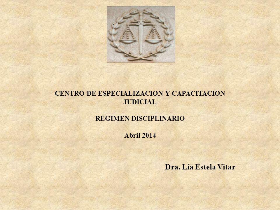 CENTRO DE ESPECIALIZACION Y CAPACITACION JUDICIAL REGIMEN DISCIPLINARIO Abril 2014 Dra. Lía Estela Vitar