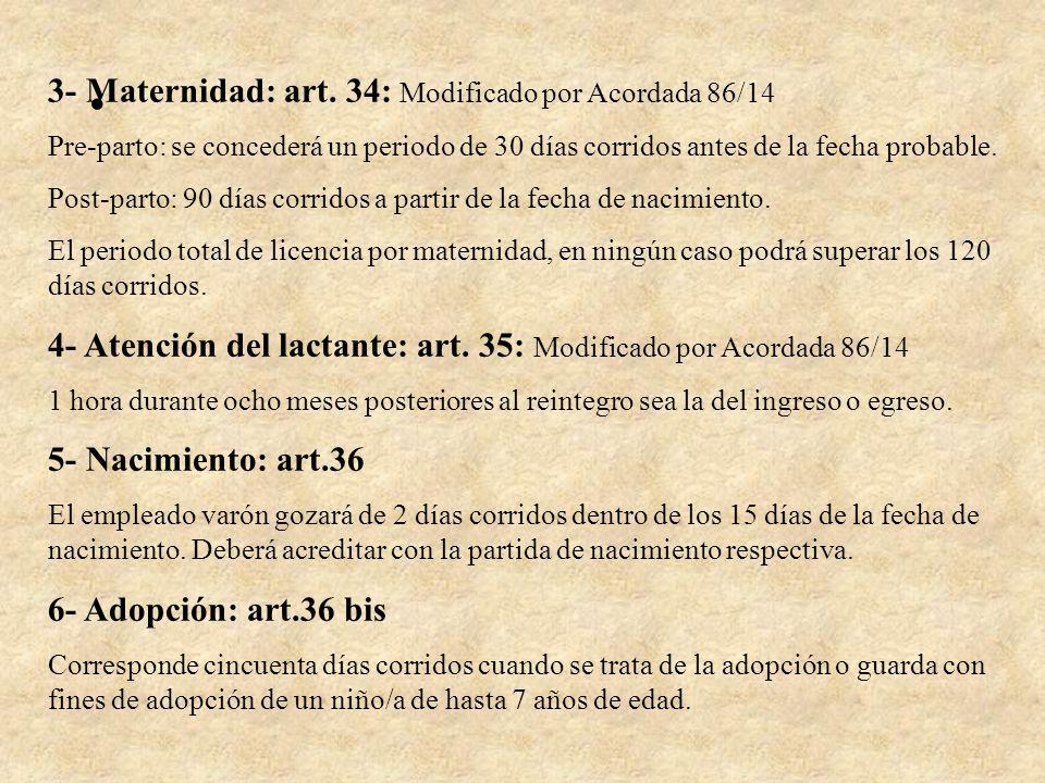 3- Maternidad: art. 34: Modificado por Acordada 86/14 Pre-parto: se concederá un periodo de 30 días corridos antes de la fecha probable. Post-parto: 9