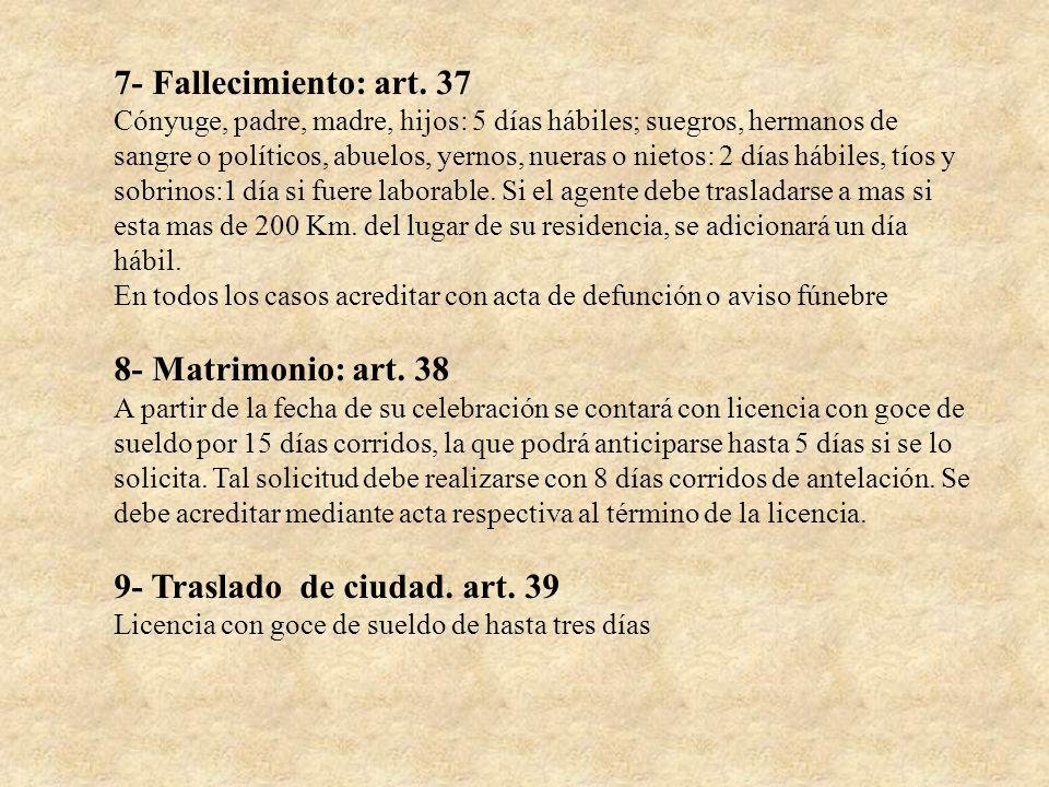 7- Fallecimiento: art. 37 Cónyuge, padre, madre, hijos: 5 días hábiles; suegros, hermanos de sangre o políticos, abuelos, yernos, nueras o nietos: 2 d