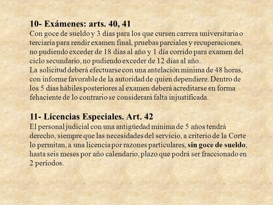 10- Exámenes: arts. 40, 41 Con goce de sueldo y 3 días para los que cursen carrera universitaria o terciaria para rendir examen final, pruebas parcial