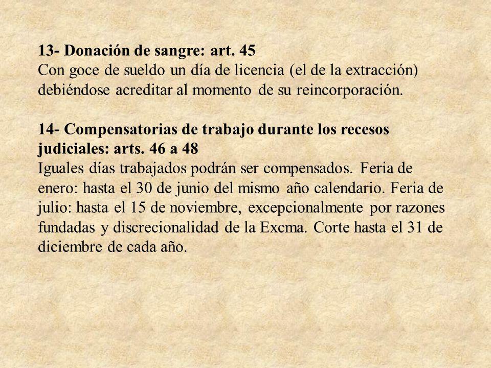 13- Donación de sangre: art. 45 Con goce de sueldo un día de licencia (el de la extracción) debiéndose acreditar al momento de su reincorporación. 14-