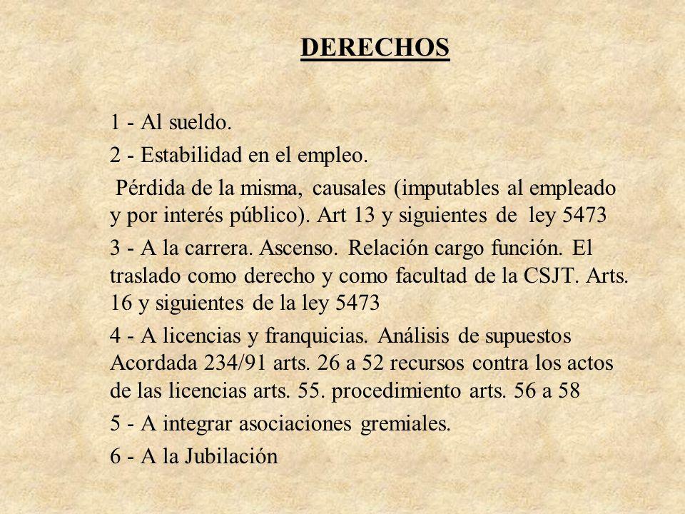 DERECHOS 1 - Al sueldo. 2 - Estabilidad en el empleo. Pérdida de la misma, causales (imputables al empleado y por interés público). Art 13 y siguiente