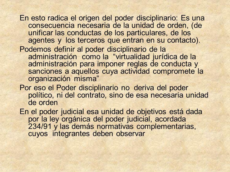 En esto radica el origen del poder disciplinario: Es una consecuencia necesaria de la unidad de orden, (de unificar las conductas de los particulares,