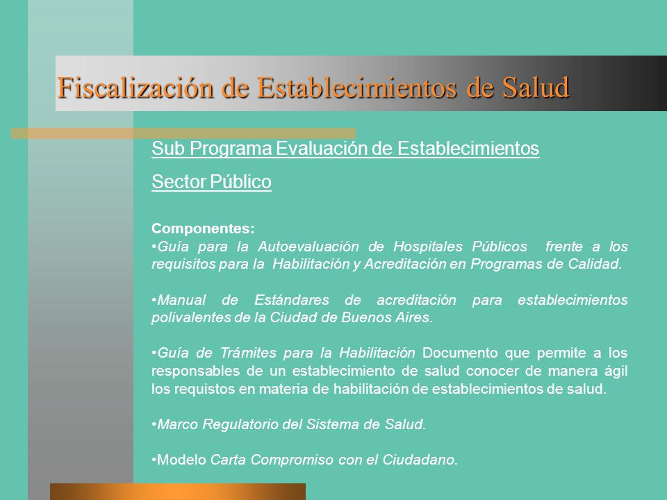 Fiscalización de Establecimientos de Salud Sub Programa Evaluación de Establecimientos Sector Público Componentes: Guía para la Autoevaluación de Hospitales Públicos frente a los requisitos para la Habilitación y Acreditación en Programas de Calidad.