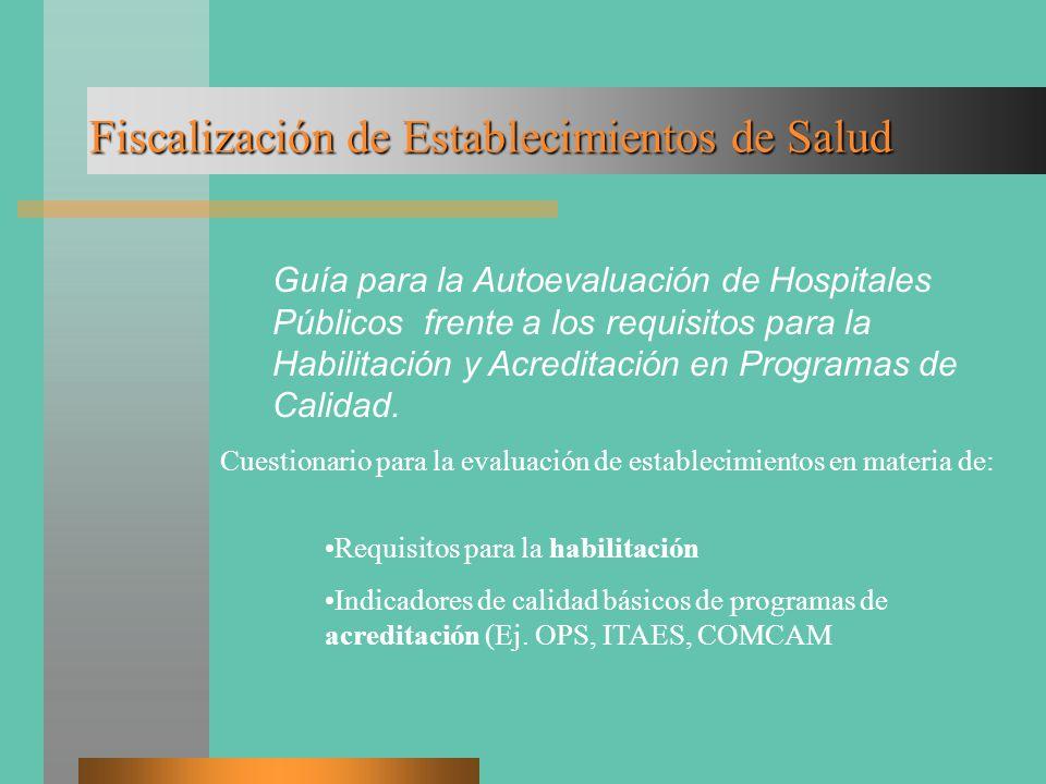 Fiscalización de Establecimientos de Salud Guía para la Autoevaluación de Hospitales Públicos frente a los requisitos para la Habilitación y Acreditación en Programas de Calidad.