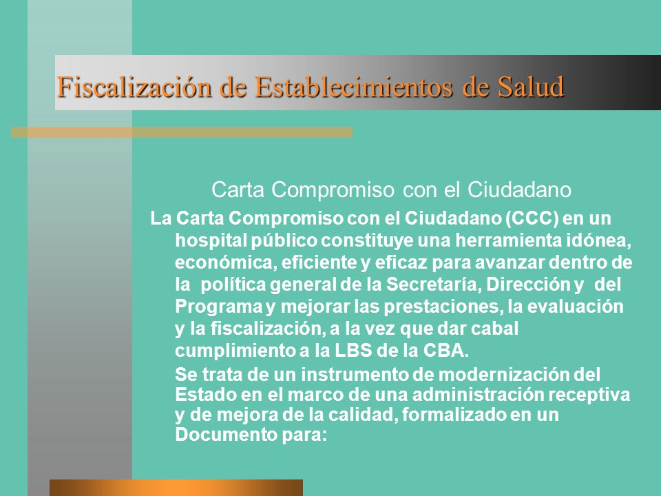 Fiscalización de Establecimientos de Salud Carta Compromiso con el Ciudadano La Carta Compromiso con el Ciudadano (CCC) en un hospital público constit