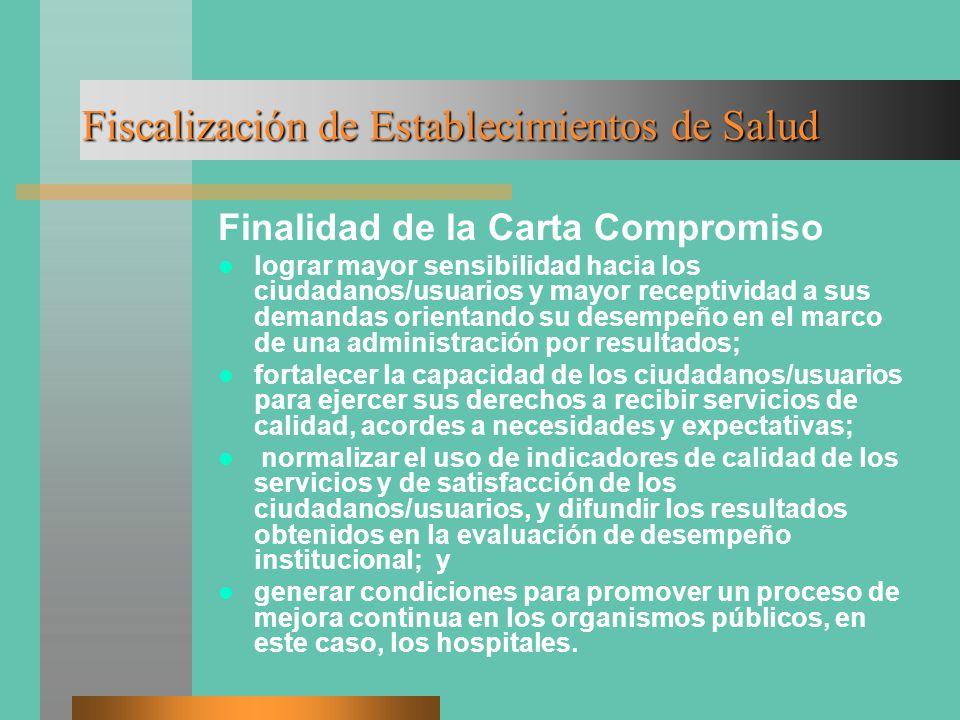 Fiscalización de Establecimientos de Salud Finalidad de la Carta Compromiso lograr mayor sensibilidad hacia los ciudadanos/usuarios y mayor receptivid