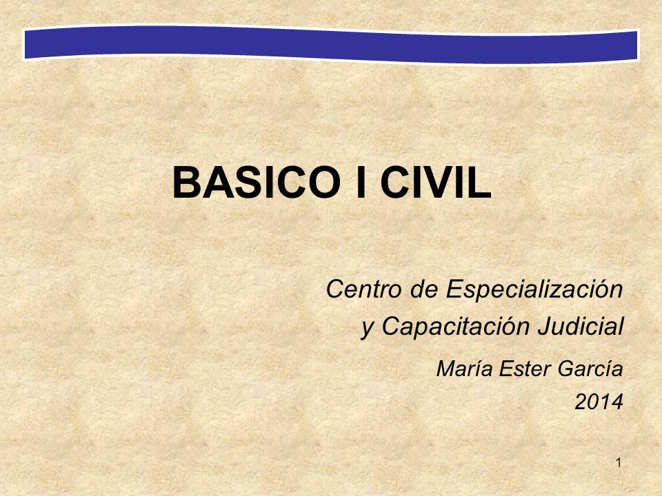 1 BASICO I CIVIL Centro de Especialización y Capacitación Judicial María Ester García 2014