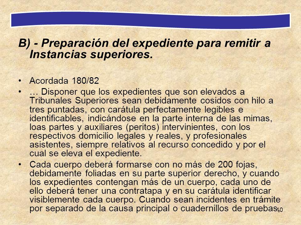 10 B) - Preparación del expediente para remitir a Instancias superiores. Acordada 180/82 … Disponer que los expedientes que son elevados a Tribunales