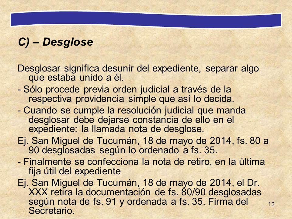 12 C) – Desglose Desglosar significa desunir del expediente, separar algo que estaba unido a él. - Sólo procede previa orden judicial a través de la r
