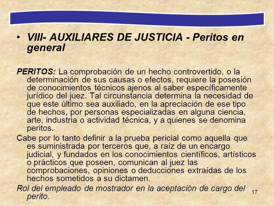 17 VIII- AUXILIARES DE JUSTICIA - Peritos en general PERITOS: La comprobación de un hecho controvertido, o la determinación de sus causas o efectos, r