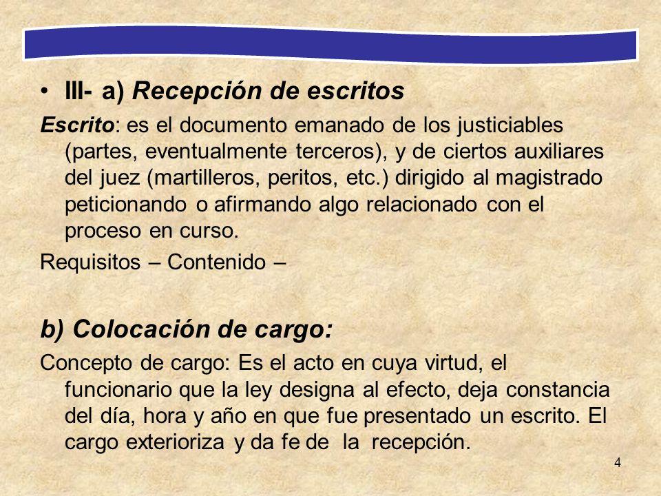 4 III- a) Recepción de escritos Escrito: es el documento emanado de los justiciables (partes, eventualmente terceros), y de ciertos auxiliares del jue