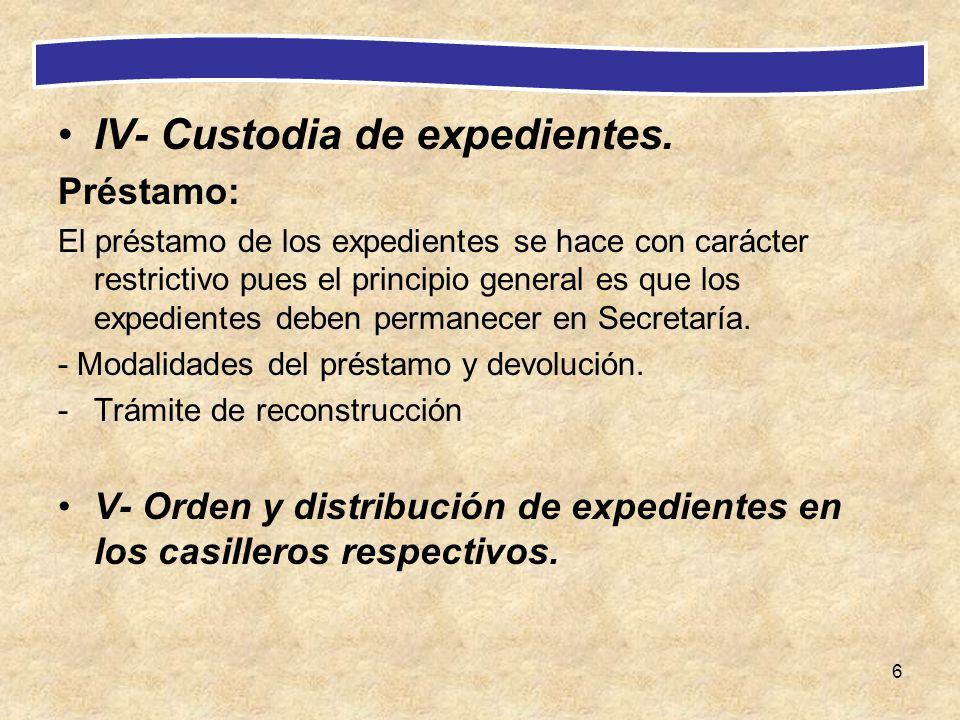 6 IV- Custodia de expedientes. Préstamo: El préstamo de los expedientes se hace con carácter restrictivo pues el principio general es que los expedien