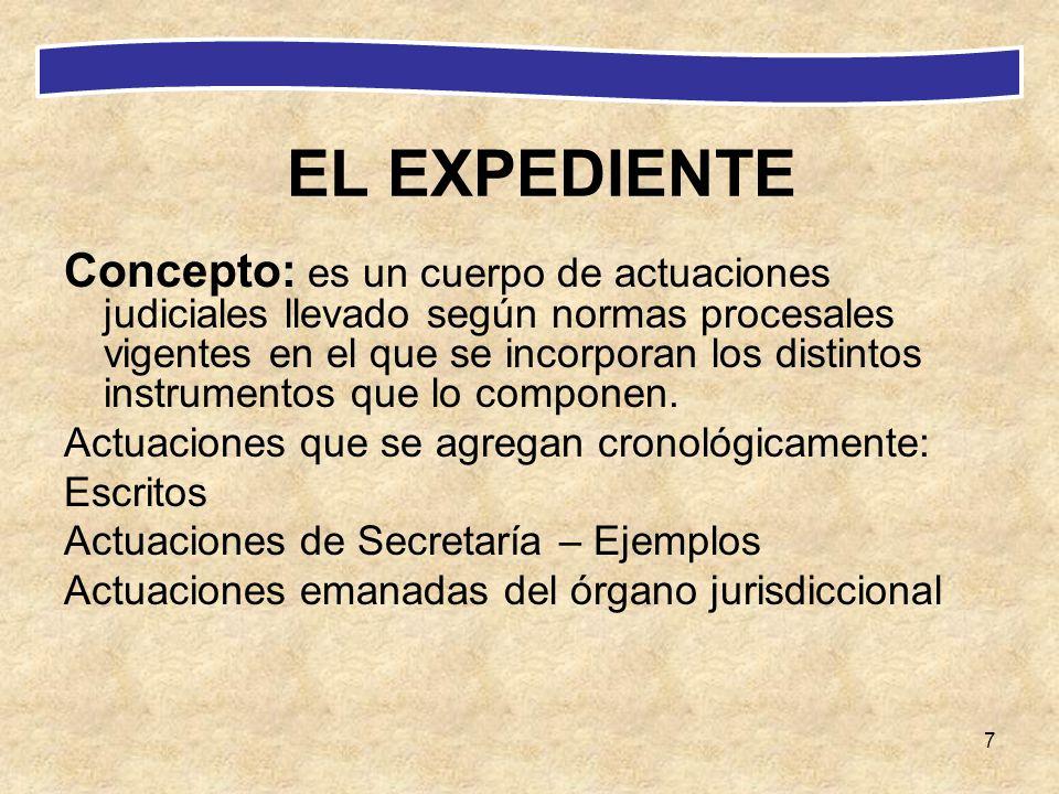 7 EL EXPEDIENTE Concepto: es un cuerpo de actuaciones judiciales llevado según normas procesales vigentes en el que se incorporan los distintos instru