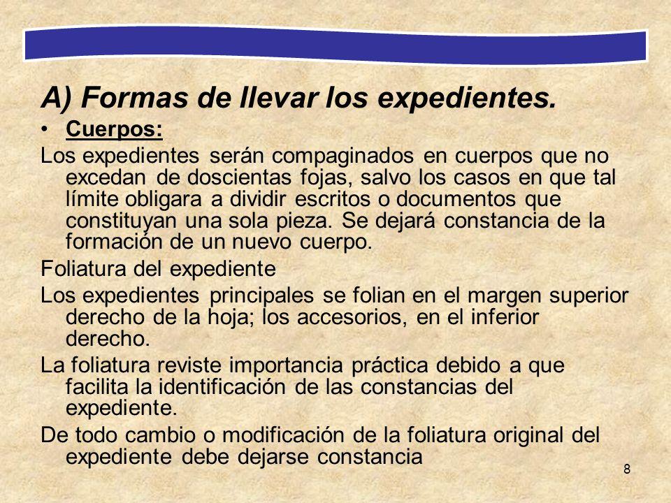 8 A) Formas de llevar los expedientes. Cuerpos: Los expedientes serán compaginados en cuerpos que no excedan de doscientas fojas, salvo los casos en q
