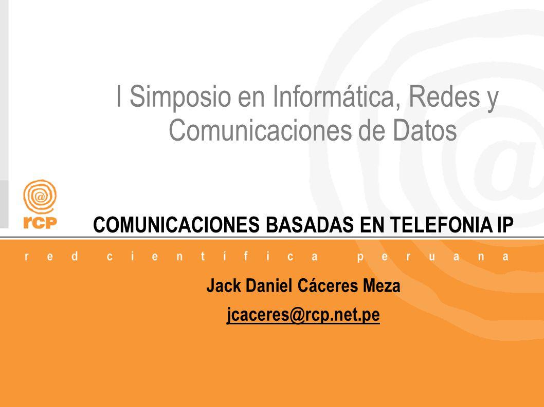 1/48 I Simposio en Informática, Redes y Comunicaciones de Datos COMUNICACIONES BASADAS EN TELEFONIA IP Jack Daniel Cáceres Meza jcaceres@rcp.net.pe
