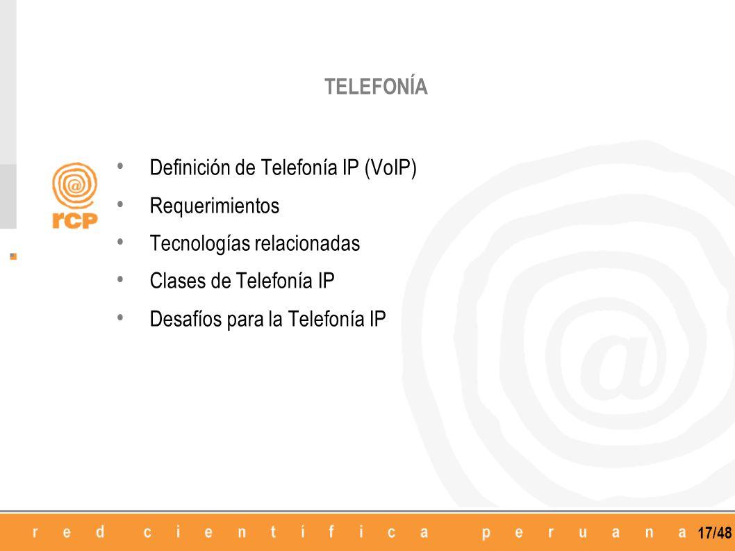 17/48 TELEFONÍA Definición de Telefonía IP (VoIP) Requerimientos Tecnologías relacionadas Clases de Telefonía IP Desafíos para la Telefonía IP