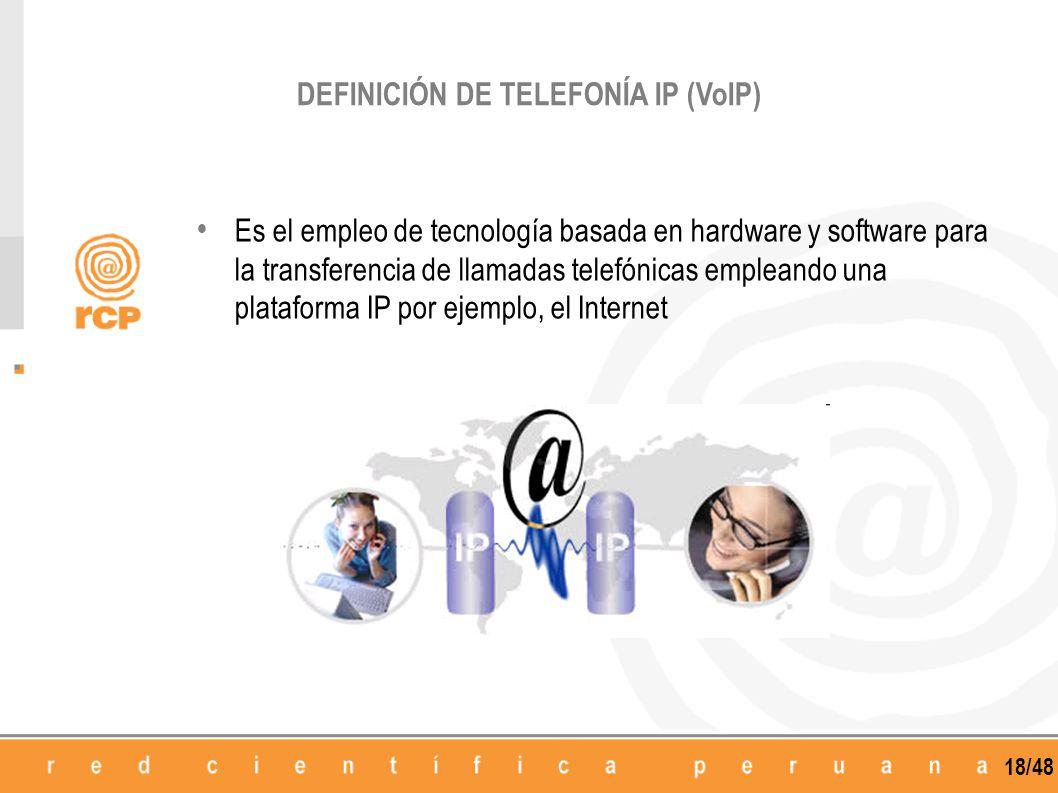 18/48 Es el empleo de tecnología basada en hardware y software para la transferencia de llamadas telefónicas empleando una plataforma IP por ejemplo,