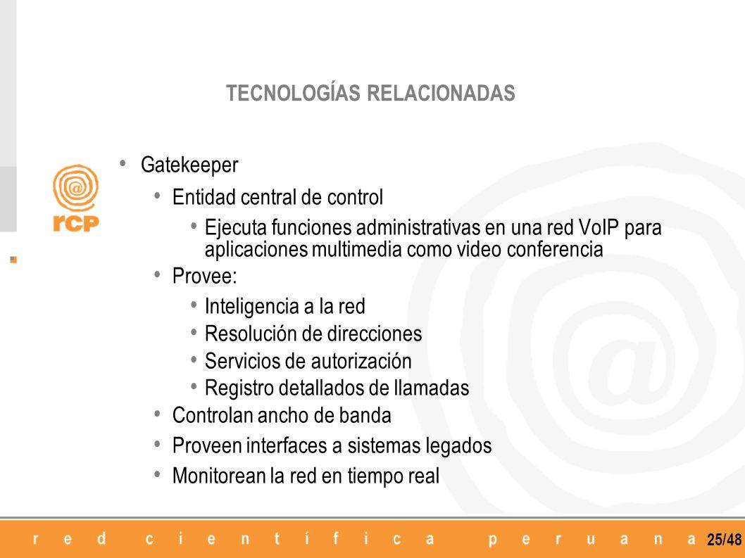 25/48 Gatekeeper Entidad central de control Ejecuta funciones administrativas en una red VoIP para aplicaciones multimedia como video conferencia Prov