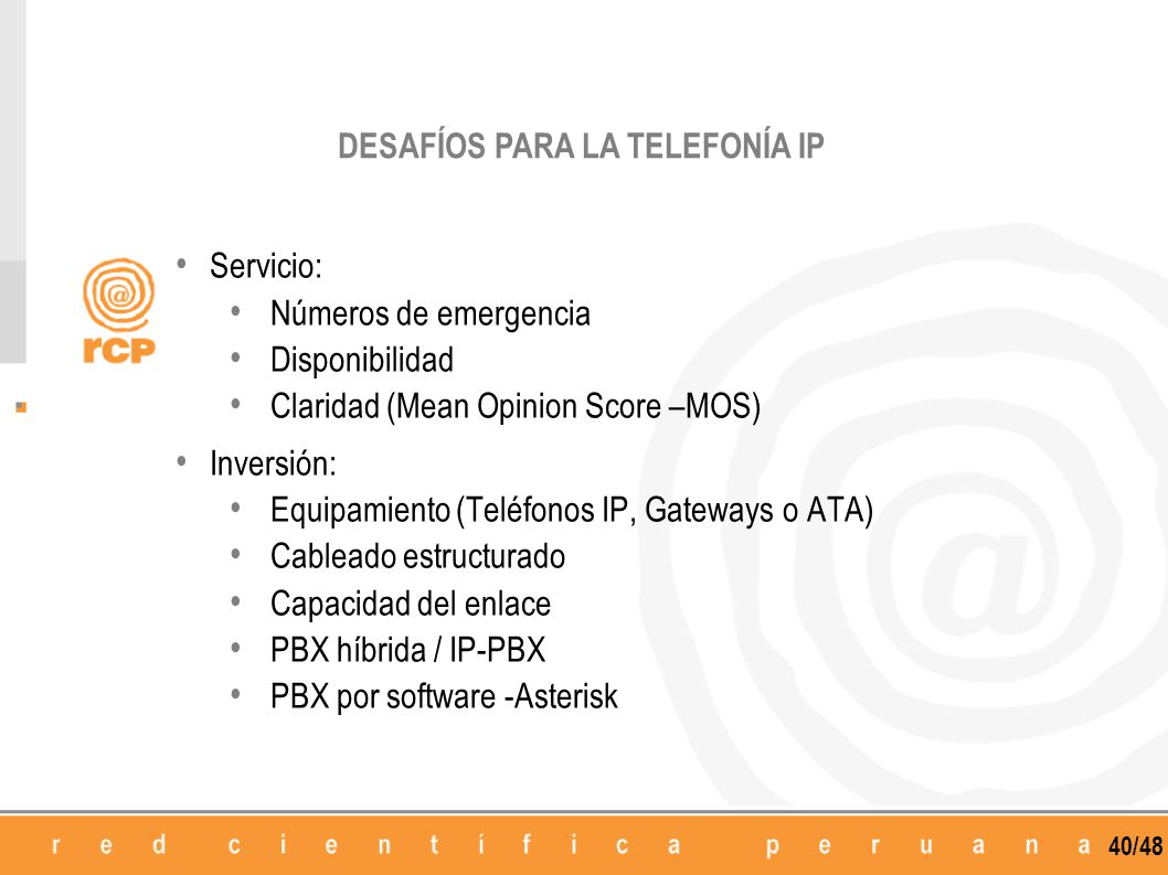 40/48 Servicio: Números de emergencia Disponibilidad Claridad (Mean Opinion Score –MOS) Inversión: Equipamiento (Teléfonos IP, Gateways o ATA) Cablead