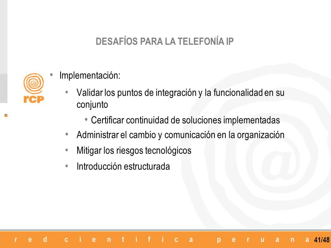 41/48 Implementación: Validar los puntos de integración y la funcionalidad en su conjunto Certificar continuidad de soluciones implementadas Administr