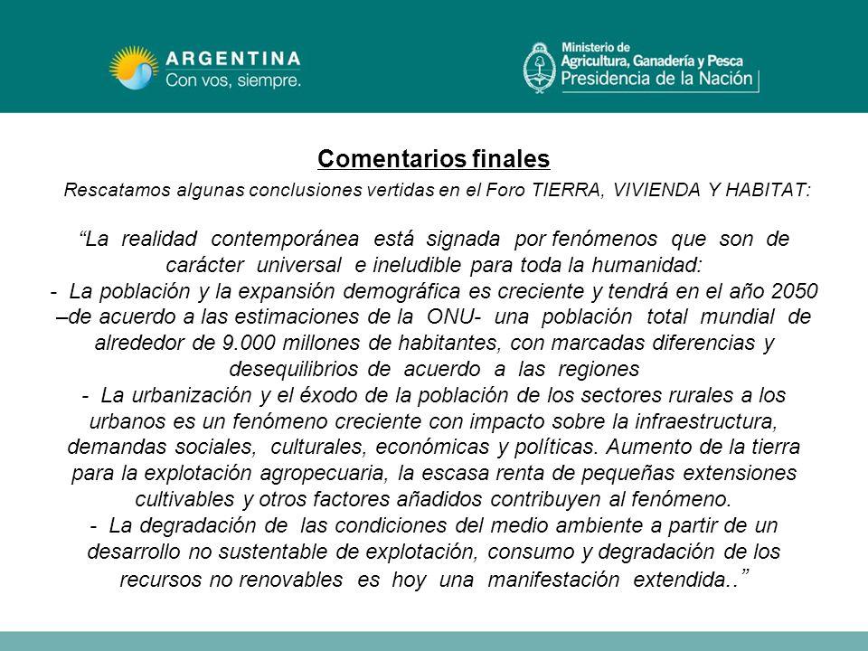 Comentarios finales Rescatamos algunas conclusiones vertidas en el Foro TIERRA, VIVIENDA Y HABITAT: La realidad contemporánea está signada por fenómen