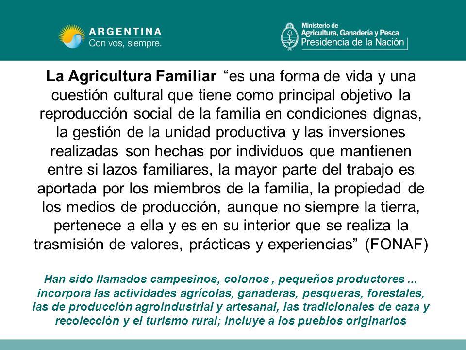 La Agricultura Familiar es una forma de vida y una cuestión cultural que tiene como principal objetivo la reproducción social de la familia en condici