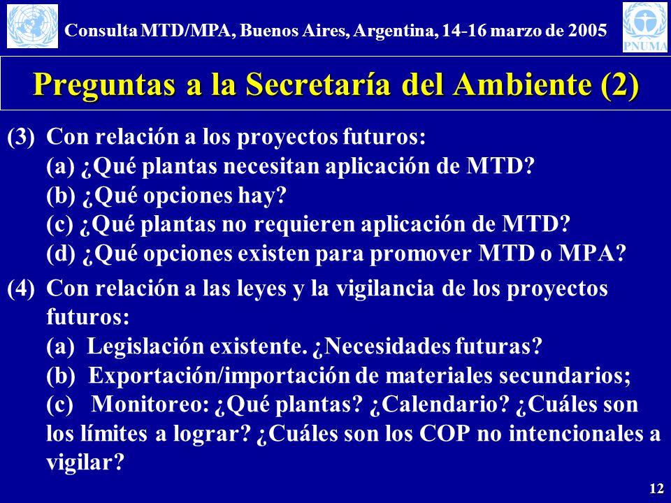 Consulta MTD/MPA, Buenos Aires, Argentina, 14-16 marzo de 2005 12 Preguntas a la Secretaría del Ambiente (2) (3)Con relación a los proyectos futuros: (a) ¿Qué plantas necesitan aplicación de MTD.