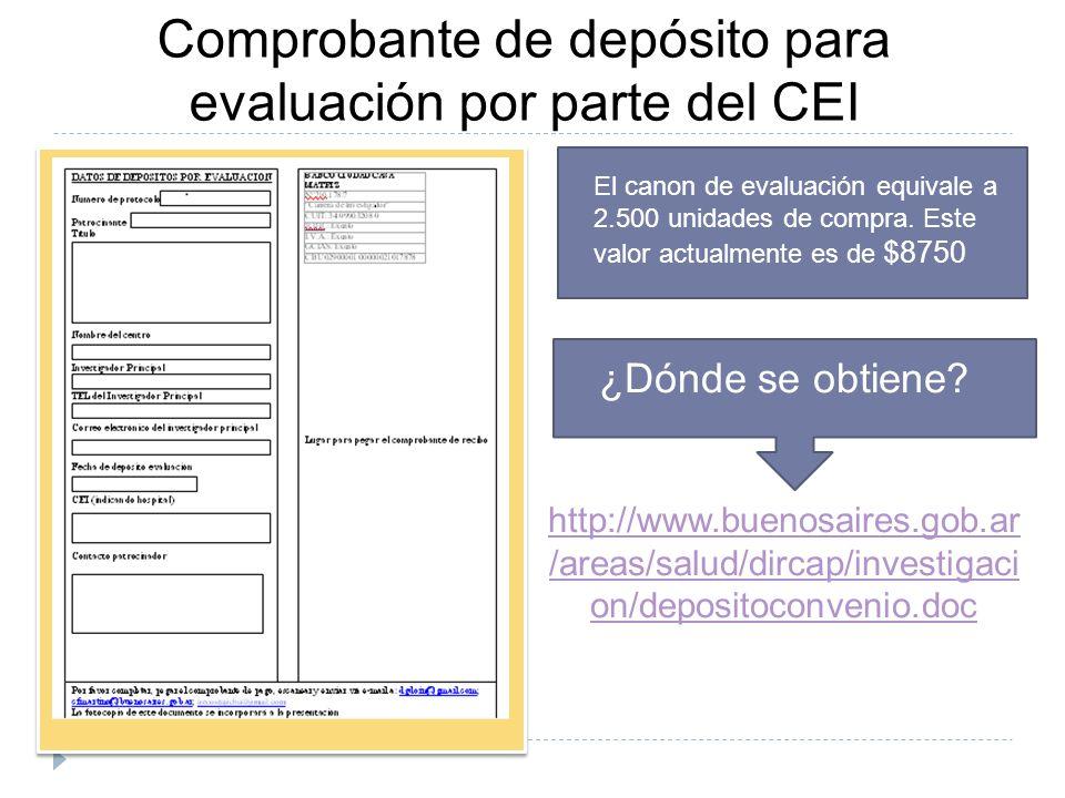 Comprobante de depósito para evaluación por parte del CEI ¿Dónde se obtiene? http://www.buenosaires.gob.ar /areas/salud/dircap/investigaci on/deposito