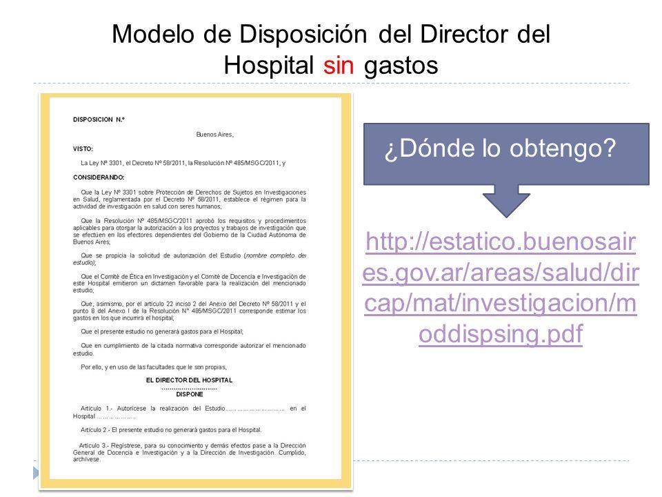 Modelo de Disposición del Director del Hospital sin gastos ¿Dónde lo obtengo? http://estatico.buenosair es.gov.ar/areas/salud/dir cap/mat/investigacio