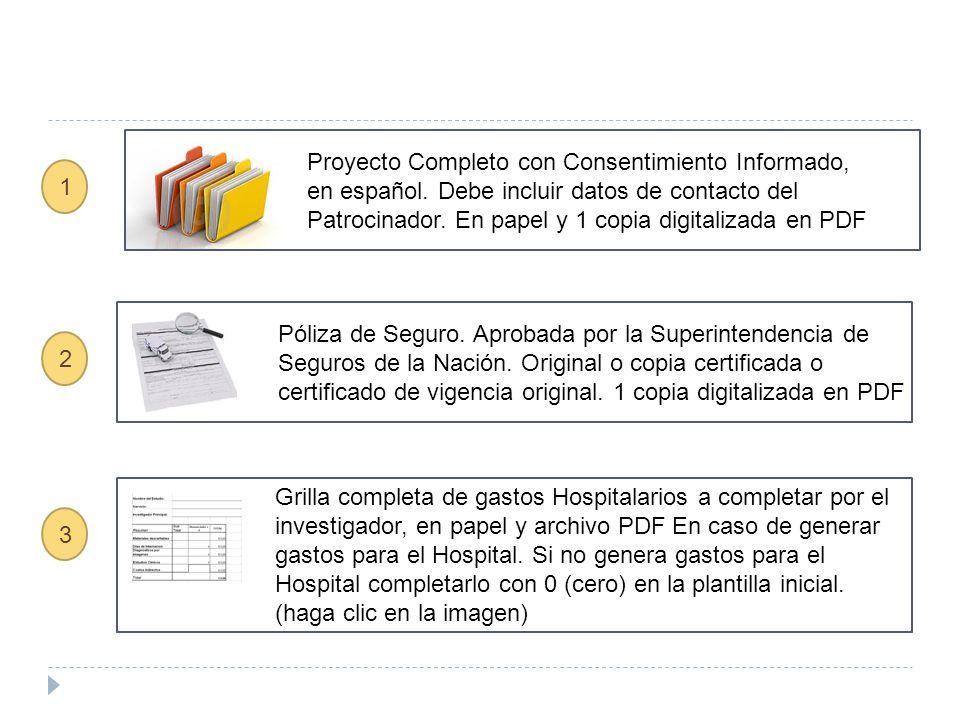 Proyecto Completo con Consentimiento Informado, en español. Debe incluir datos de contacto del Patrocinador. En papel y 1 copia digitalizada en PDF 1