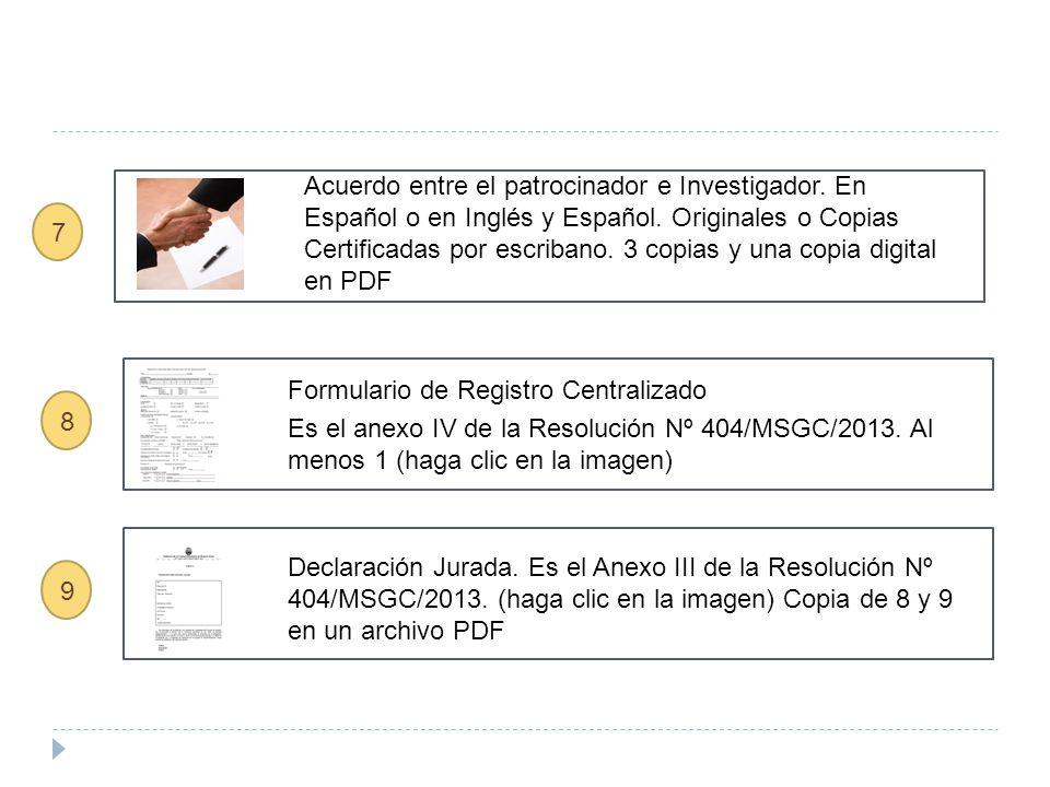 Acuerdo entre el patrocinador e Investigador. En Español o en Inglés y Español. Originales o Copias Certificadas por escribano. 3 copias y una copia d