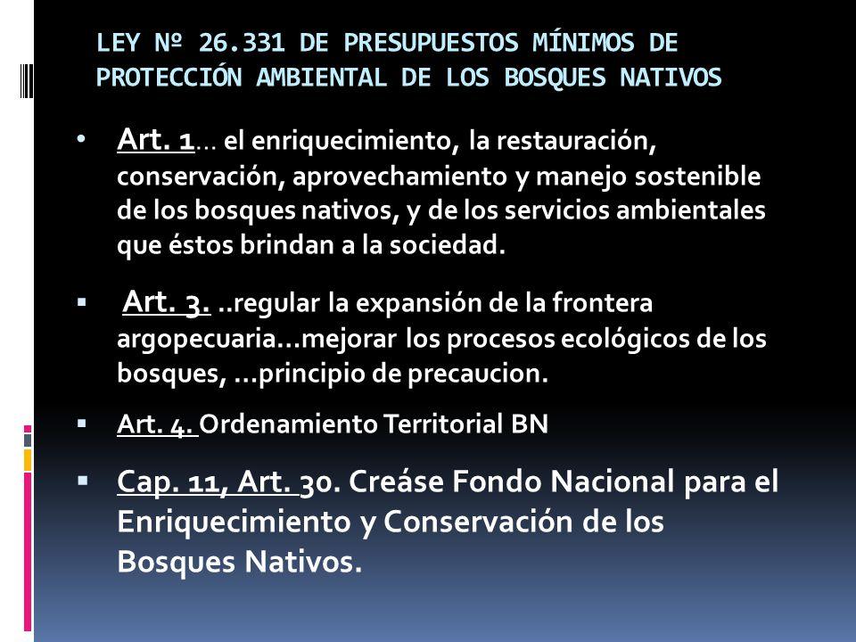 LEY Nº 26.331 DE PRESUPUESTOS MÍNIMOS DE PROTECCIÓN AMBIENTAL DE LOS BOSQUES NATIVOS Art. 1 … el enriquecimiento, la restauración, conservación, aprov