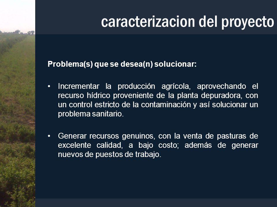 Problema(s) que se desea(n) solucionar: Incrementar la producción agrícola, aprovechando el recurso hídrico proveniente de la planta depuradora, con u