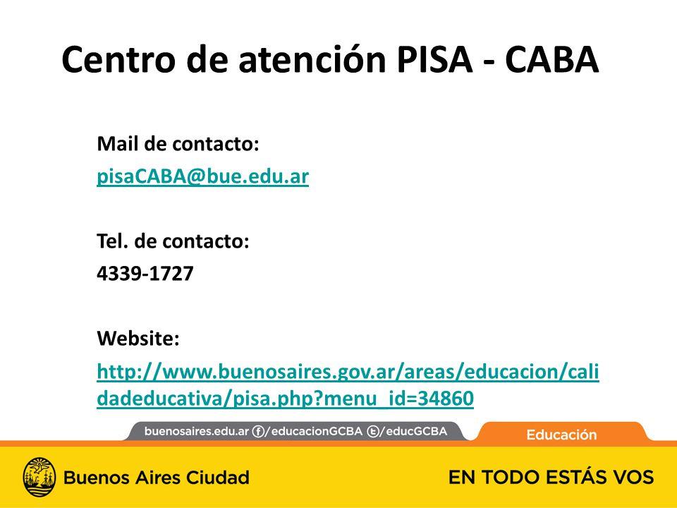 Centro de atención PISA - CABA Mail de contacto: pisaCABA@bue.edu.ar Tel.