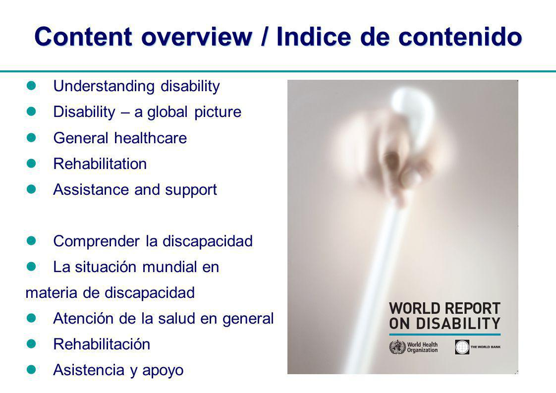 | Content overview / Indice de contenido Understanding disability Disability – a global picture General healthcare Rehabilitation Assistance and suppo