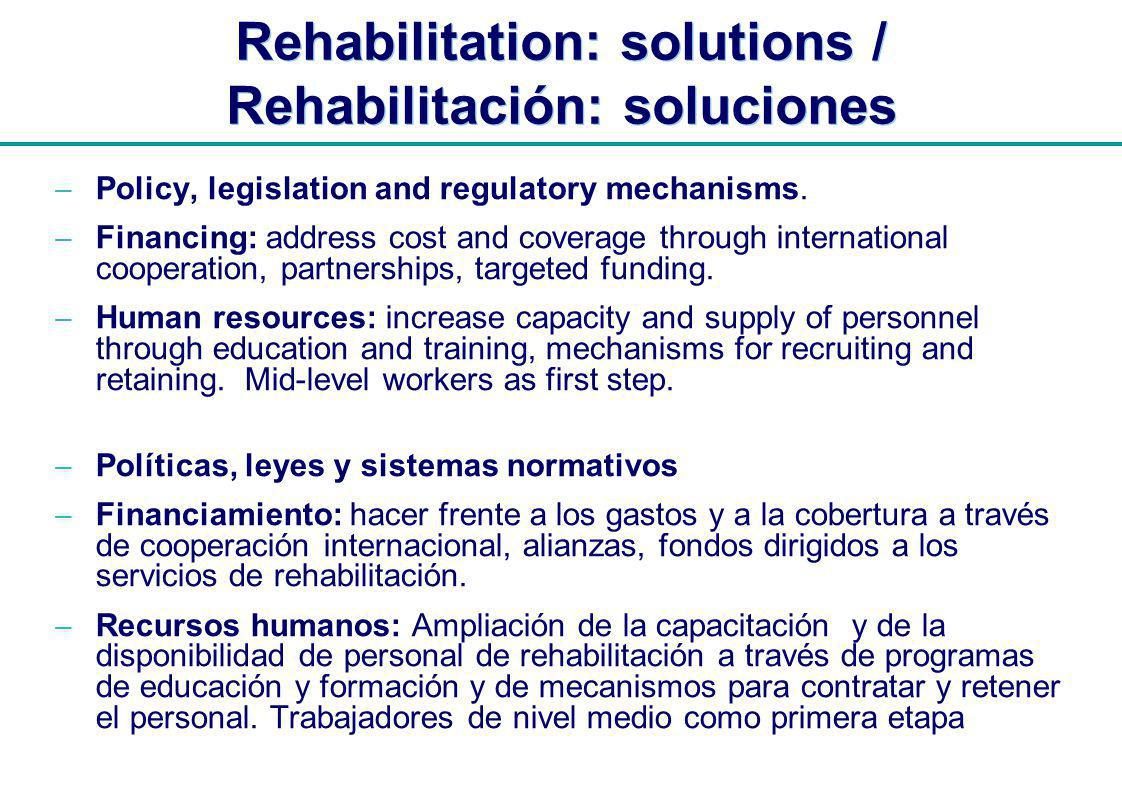 | Rehabilitation: solutions / Rehabilitación: soluciones Policy, legislation and regulatory mechanisms.