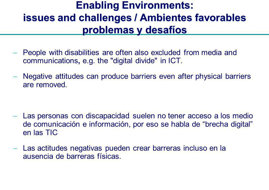 | Enabling Environments: issues and challenges / Ambientes favorables problemas y desafíos People with disabilities are often also excluded from media and communications, e.g.